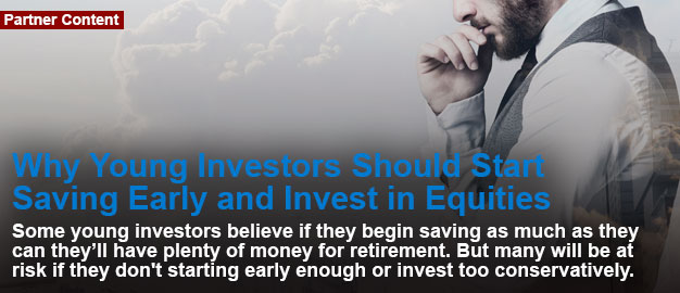 Why Young Investors Should Start Saving Early and Invest in Equities