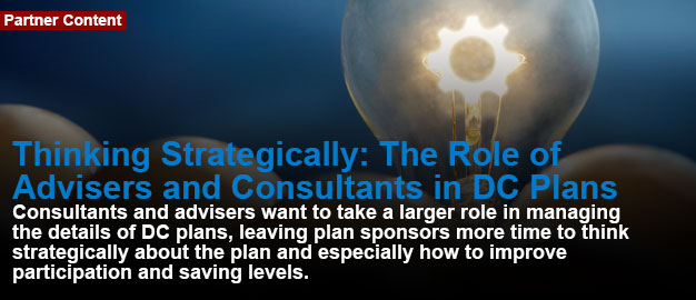 Thinking strategically: The role of advisers and consultants in DC plans