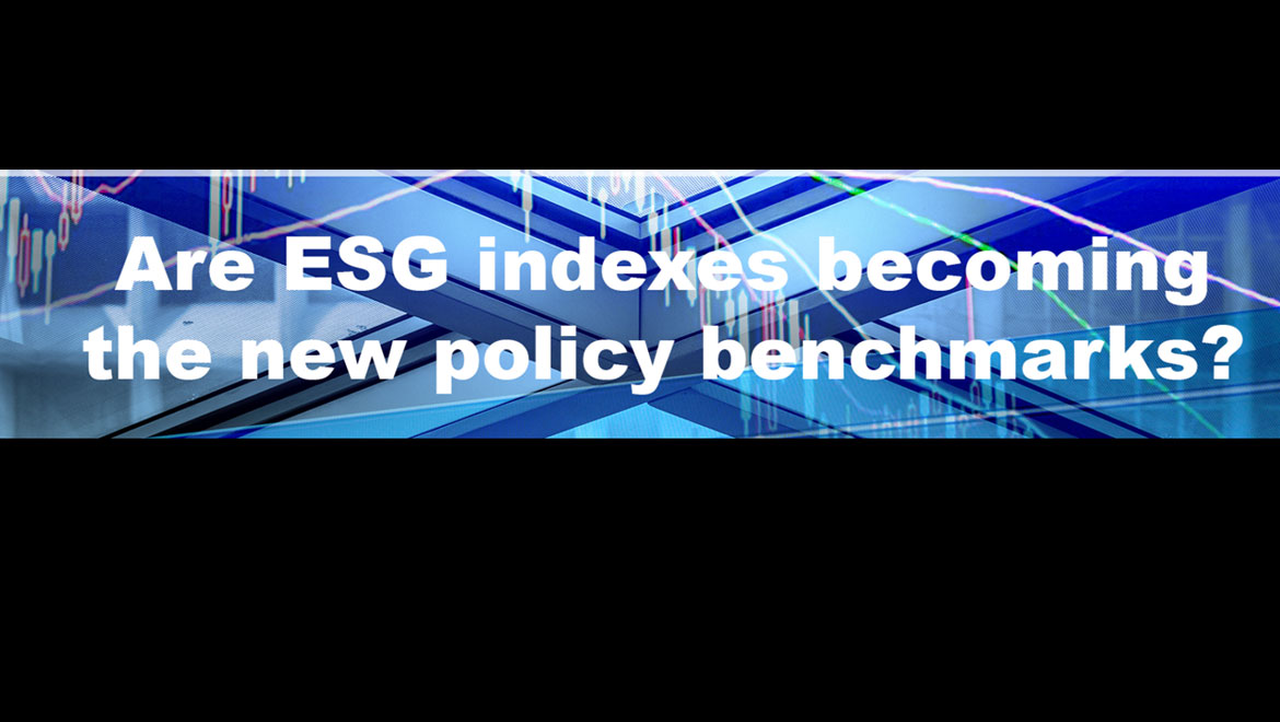 Webcast: Are ESG Indexes Becoming the New Policy Benchmarks