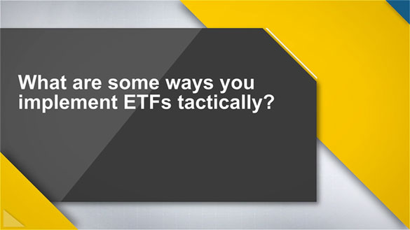 Video: In What Ways Do You Implement ETFs Tactically?