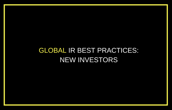 Global IR Best Practices: New Investors