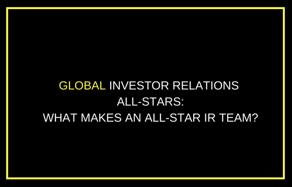 Global Investor Relations All-Stars: What Makes an All-Star IR Team?