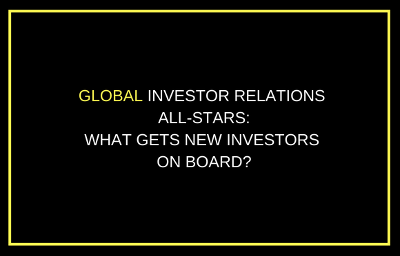 Global Investor Relations All-Stars: What Gets New Investors On Board?