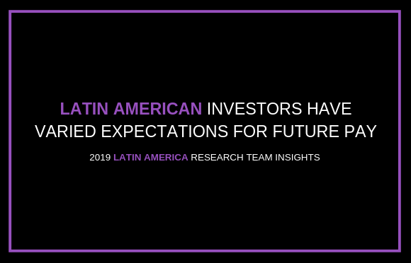 Latin American Investors Have Varied Expectations for Future Pay