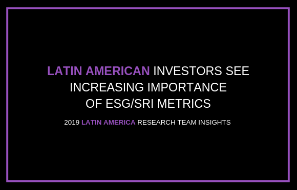 Latin American Investors See Increasing Importance of ESG/SRI Metrics